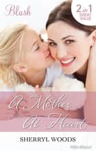 A Mother At Heart/The Pint-Sized Secret/Marrying A Delacourt ebook by Sherryl Woods