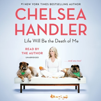Life Will Be the Death of Me - . . . and you too! audiobook by Chelsea Handler