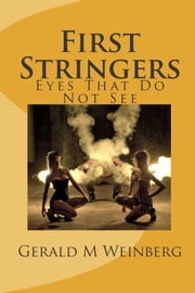 First Stringers: Eyes That Do Not See ebook by Gerald M. Weinberg