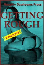 Getting Rough ebook by Naughty Daydreams Press