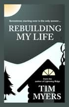 Rebuilding My Life ebook by Tim Myers