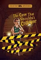 Field Trip Mysteries: The Cave That Shouldn't Collapse ebook by Steve Brezenoff, Marcos Calo