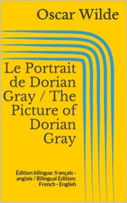 Le Portrait de Dorian Gray / The Picture of Dorian Gray - Édition bilingue: français - anglais / Bilingual Edition: French - English ebook by Oscar Wilde