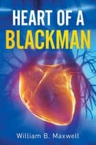 Heart of a Blackman ebook by William B. Maxwell