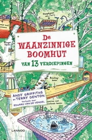 De waanzinnige boomhut van 13 verdiepingen ebook by Terry Denton,Edward van de Vendel,Andy Griffiths