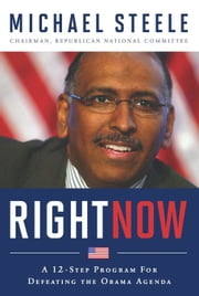 Right Now - A 12-Step Program For Defeating The Obama Agenda ebook by Michael Steele