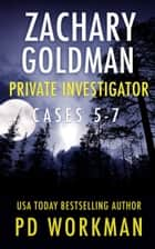 Zachary Goldman Private Investigator Cases 5-7 ebook by P.D. Workman