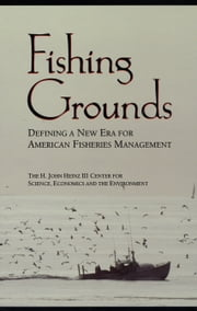 Fishing Grounds - Defining A New Era For American Fisheries Management ebook by Economics, and the EnvironmThe H. John Heinz III Center for Science