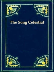 The Song Celestial - Or, Bhagavad-Gita (From the Mahabharata), Being a Discourse Between Arjuna, Prince of India, and the Supreme Being under the Form of Krishna ebook by Edwin Arnold, Translator