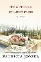 It's Not Love, It's Just Paris ebook by Patricia Engel