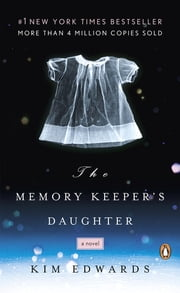The Memory Keeper's Daughter - A Novel ebook by Kim Edwards