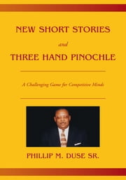 New Short Stories and Three Hand Pinochle ebook by Phillip M. Duse Sr.