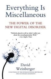 Everything Is Miscellaneous - The Power of the New Digital Disorder ebook by David Weinberger