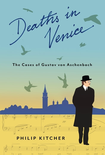 Deaths in Venice - The Cases of Gustav von Aschenbach ebook by Philip Kitcher