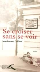 Se croiser sans se voir ebook by Jean-Laurent CAILLAUD