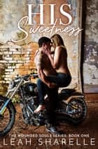 His Sweetness - THE WOUNDED SOULS, #1 eBook by Leah Sharelle
