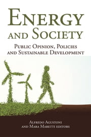 Energy and Society - Public Opinion, Policies and Sustainable Development ebook by Alfredo Agustoni and Mara Maretti