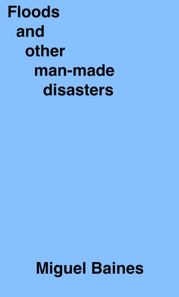 Floods And Other Man-Made Disasters ebook by Miguel Baines