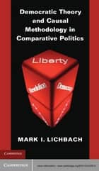 Democratic Theory and Causal Methodology in Comparative Politics ebook by Mark I. Lichbach