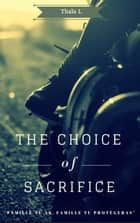 The choice of sacrifice ebook by Thaïs L