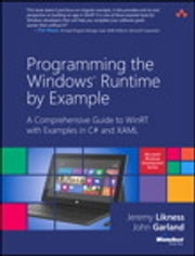 Programming the Windows Runtime by Example - A Comprehensive Guide to WinRT with Examples in C# and XAML ebook by Jeremy Likness, John Garland