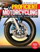 Proficient Motorcycling - The Ultimate Guide to Riding Well ebook by David L. Hough