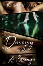 Dancing with a Stranger ebook by Katie McLane