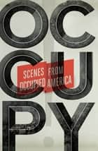 Occupy! - Scenes from Occupied America ebook by Carla Blumenkranz