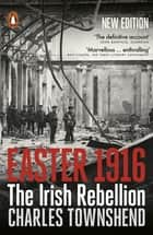Easter 1916 - The Irish Rebellion ebook by Charles Townshend
