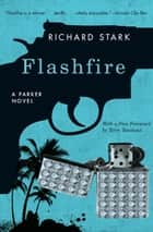 Flashfire - A Parker Novel ebook by Richard Stark, Terry Teachout