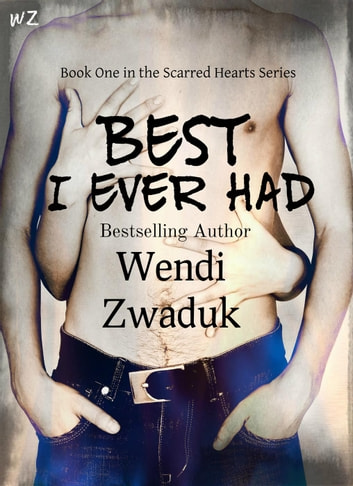 Best I Ever Had - Scarred Hearts, #1 ebook by Wendi Zwaduk