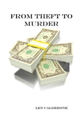 From Theft to Murder ebook by Len Calderone