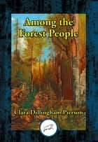 Among the Forest People ebook by Clara Dillingham Pierson