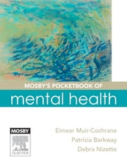 Mosby's Pocketbook of Mental Health ebook by Eimear Muir-Cochrane,Patricia Barkway,Debra Nizette