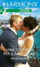 Una sorpresa per il milionario - Harmony Jolly eBook by Kandy Shepherd