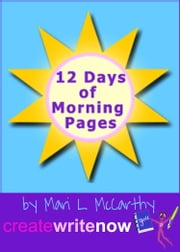 12 Days of Morning Pages - How to Start a Life-Changing Practice ebook by Mari L. McCarthy
