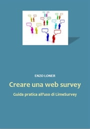Creare una web survey. Guida pratica all'uso di LimeSurvey ebook by Enzo Loner