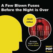 A Few Blown Fuses Before the Night is Over - An Essay on True Blood ebook by Jacob Clifton