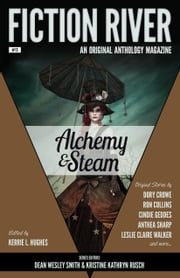 Fiction River: Alchemy & Steam ebook by Fiction River,Kerrie L. Hughes,Kristine Kathryn Rusch,Dean Wesley Smith,Angela Penrose,Leslie Claire Walker,Diana Benedict,Sharon Joss,Anthea Sharp,Ron Collins,Cindie Geddes,Brenda Carre,Dory Crowe,Leigh Saunders,Kim May,Kelly Cairo,Louisa Swann
