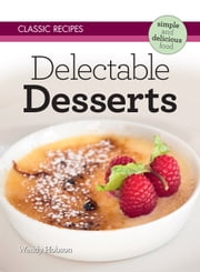 Classic Recipes: Delectable Desserts ebook by Wendy Hobson