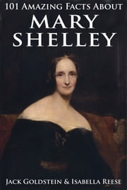 101 Amazing Facts about Mary Shelley ebook by Jack Goldstein
