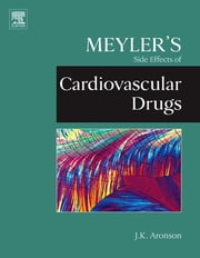 Meyler's Side Effects of Cardiovascular Drugs ebook by Jeffrey K. Aronson, MA DPhil MBChB FRCP FBPharmacolS FFPM(Hon)