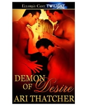 Demon of Desire ebook by Ari Thatcher