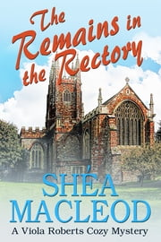 The Remains in the Rectory - A Viola Roberts Cozy Mystery ebook by Shéa MacLeod