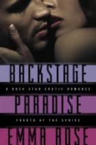 Backstage Paradise, Novella #4 - A Rock Star Erotic Romance ebook by Emma Rose