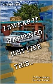 I swear it happened just like this - 17 Short Stories for Your Pocket ebook by Khaled Talib