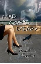 Mad Cop's Diary ebook by David Smith