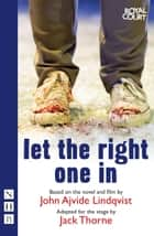 Let the Right One In (stage version) (NHB Modern Plays) ebook by Jack Thorne
