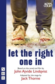 Let the Right One In (stage version) (NHB Modern Plays) ebook by Jack Thorne,John Ajvide Lindqvist