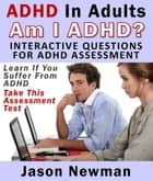 ADHD In Adults: Am I ADHD? Interactive Questions For ADHD Assessment ebook by Jason Newman